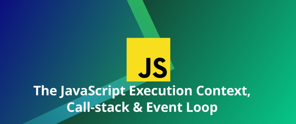 Cover image for The JavaScript Execution Context, Call-stack & Event Loop
