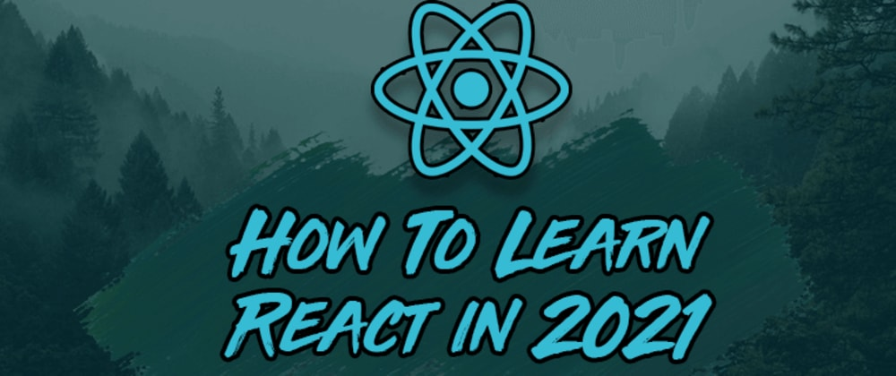 Cover image for How To Learn React in 2021: The 7 Skills You Need To Know