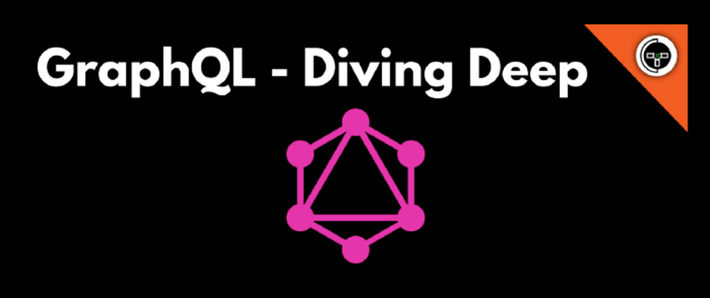 Cover image for GraphQL - Diving Deep