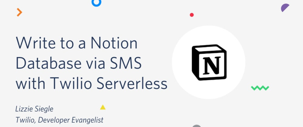 Cover image for Write to a Notion Database via SMS with Twilio Serverless, the Notion API, and JavaScript