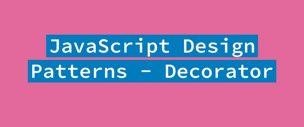 Cover image for JavaScript Design Patterns - Decorator