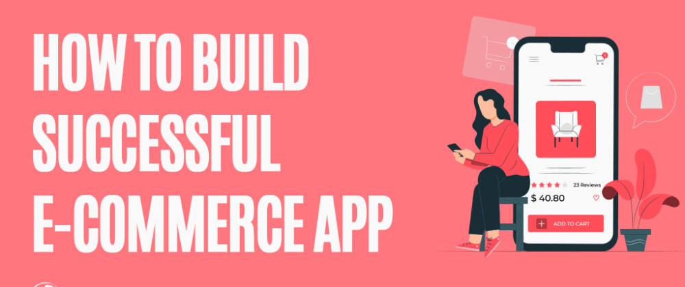 Cover image for How to Develop an eCommerce App that Can be Loved by Thousands?