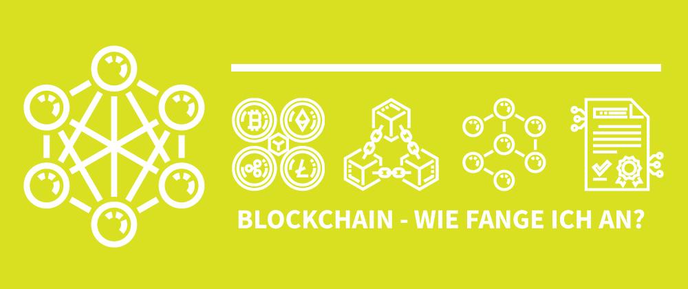 Cover image for Wie fange ich mit der Blockchain an und wo finde ich Informationen?