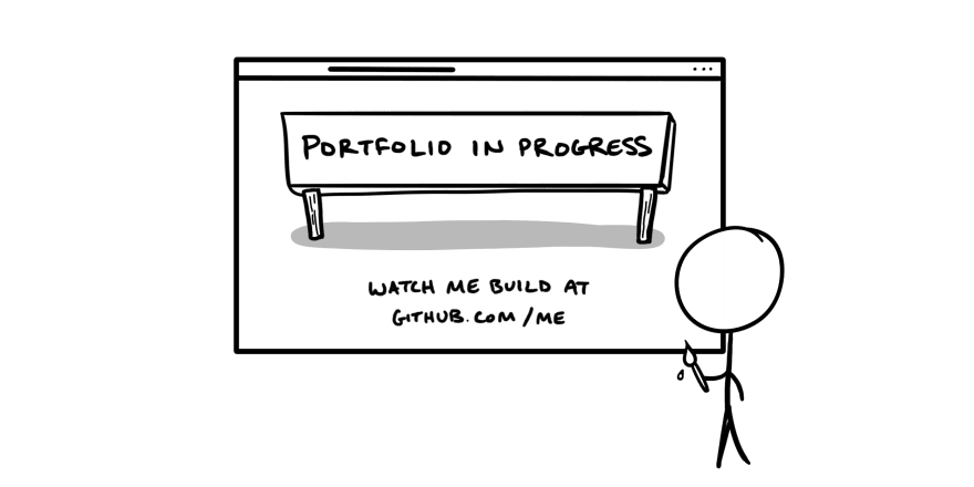 "A comic of an in-progress portfolio, text reads, ""Portfolio in progress. Watch me build at GitHub.com/me"""