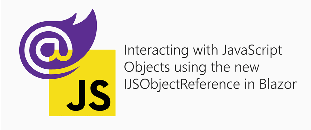 Cover image for Interacting with JavaScript Objects using the new IJSObjectReference in Blazor