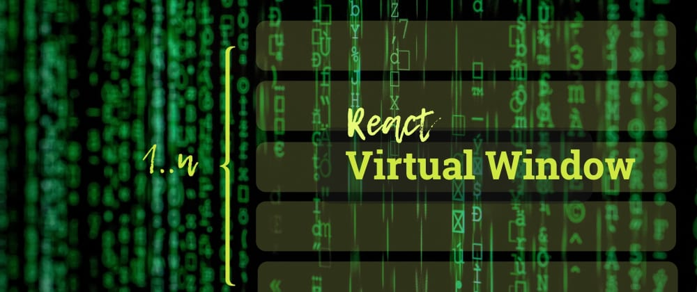 Cover Image for React Virtual Window - virtualise anything for a performance boost!