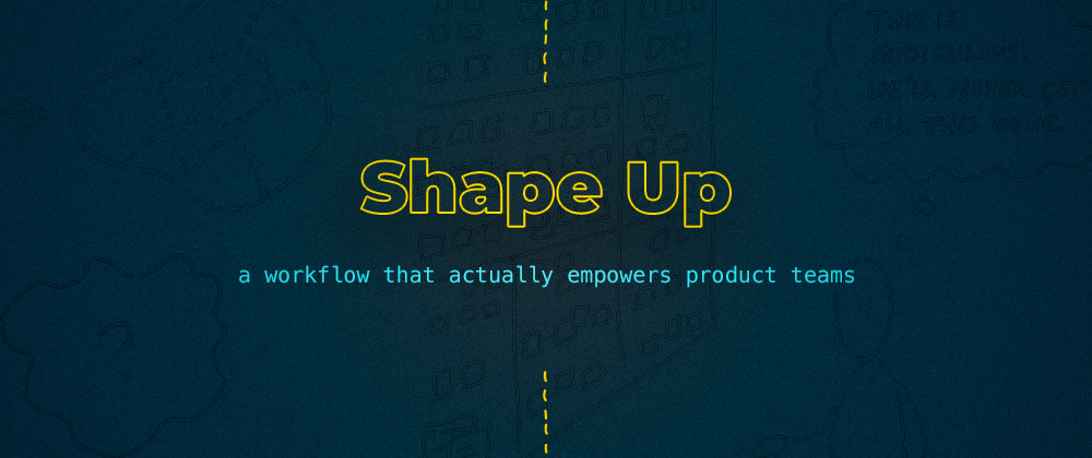 Cover image for Shape Up — A Workflow That Actually Empowers Product Teams