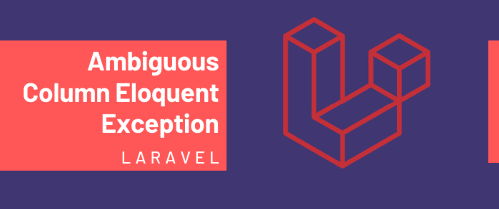 Cover image for Avoid Ambiguous Column Eloquent Query Exception in Laravel