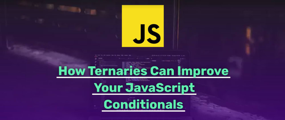Cover image for How Ternaries Can Improve Your JavaScript Conditionals