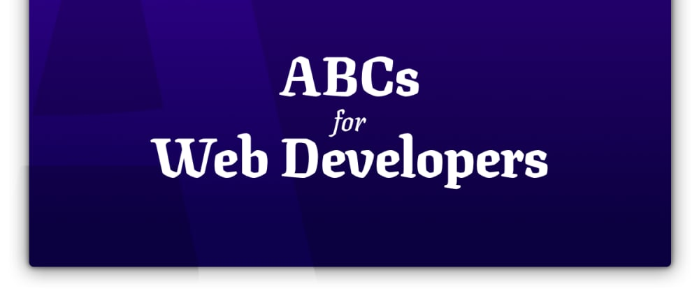 Cover image for ABCs for Web Developers
