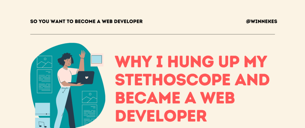 Cover image for Why I hung up my Stethoscope and became a Web Developer