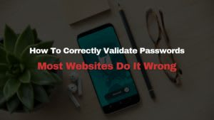 How To Correctly Validate Passwords - Most Websites Do It Wrong