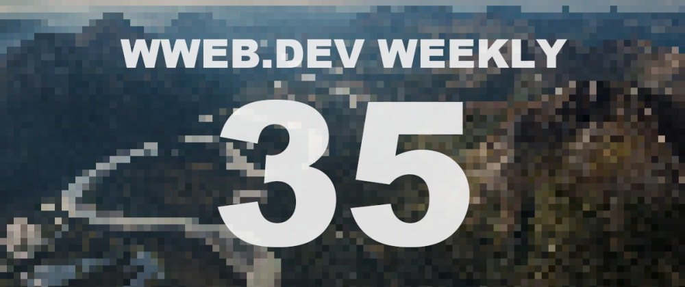 Cover image for Weekly web development update #35