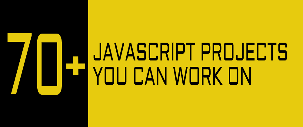 Cover image for List of 70+ JavaScript Projects You Can Work On