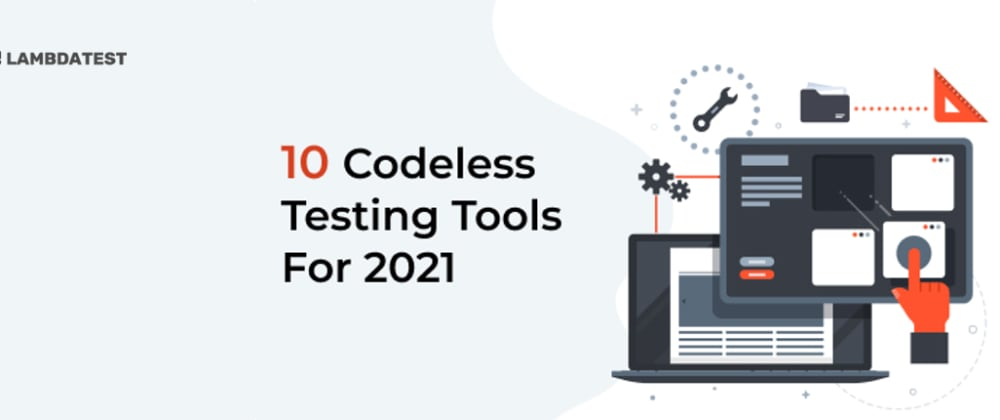 Cover image for Top 10 Codeless Testing Tools For 2021
