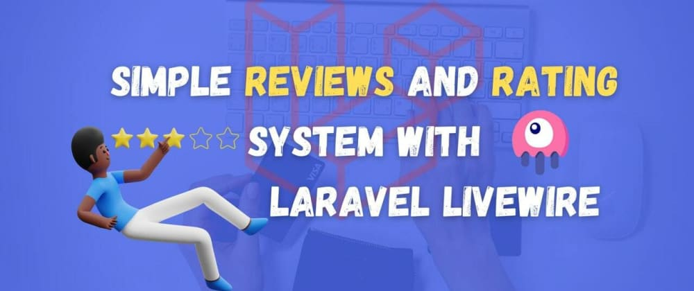 Cover image for How to Build a Simple Reviews and Rating System with Livewire and Jetstream?