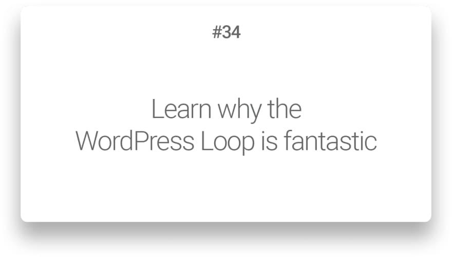 Learn why the WordPress Loop is fantastic