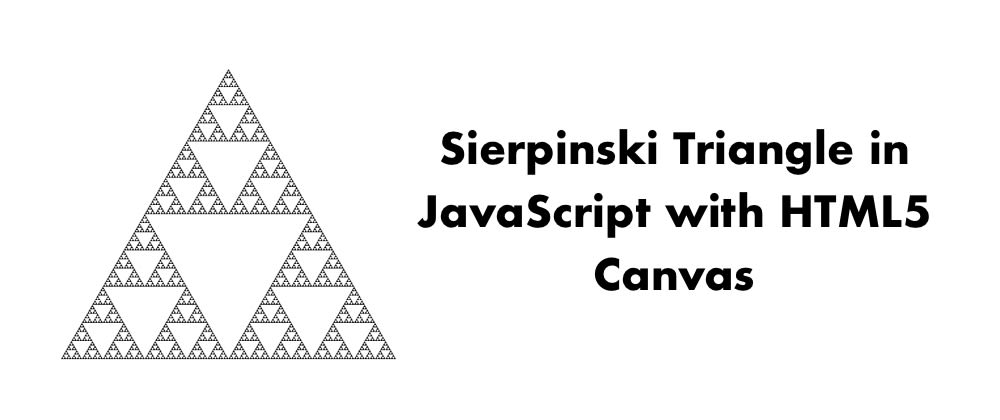 Cover image for How to Generate the Sierpinski Triangle in Vanilla JavaScript with HTML5 Canvas