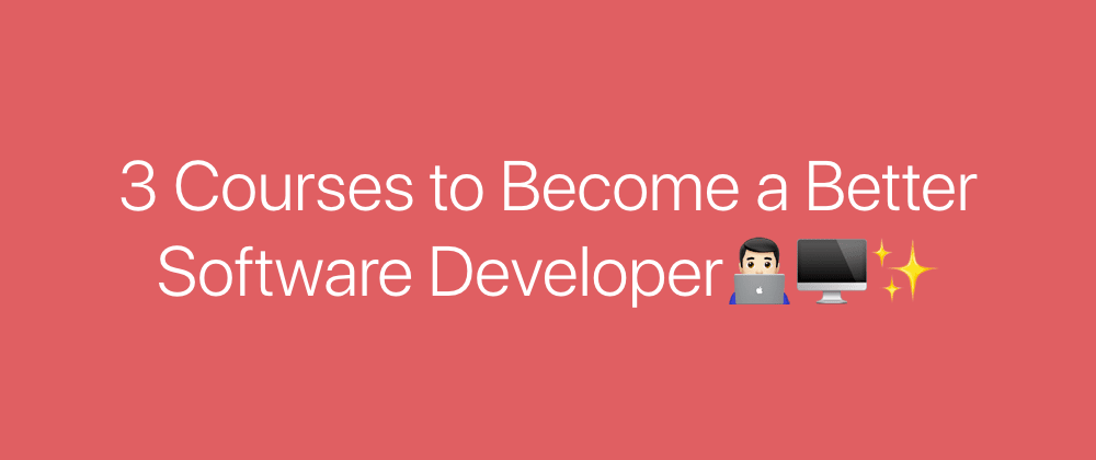 Cover image for 3 Courses to Become a Better Software Developer 2020