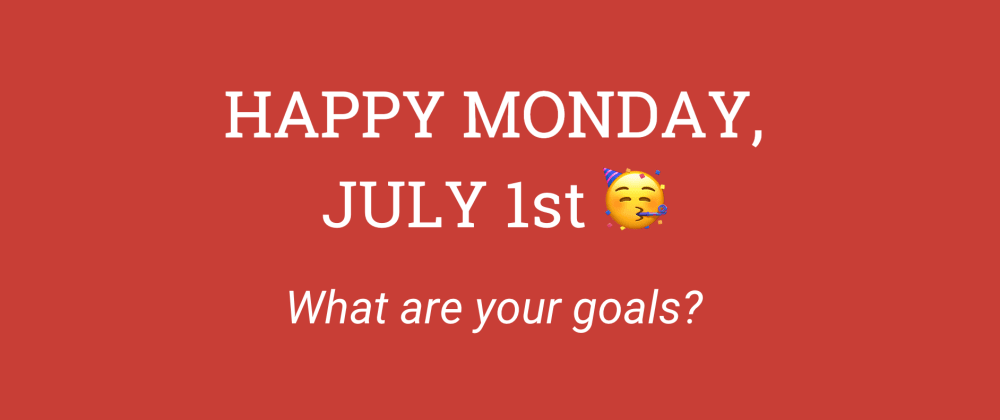 Cover image for Happy Monday, July 1st! What are your goals?