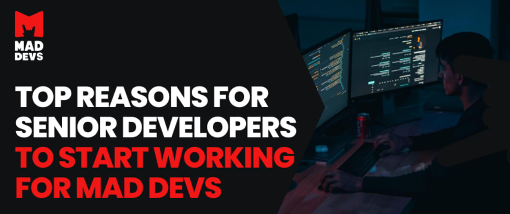 Cover image for Top reasons for senior developers to start working for Mad Devs