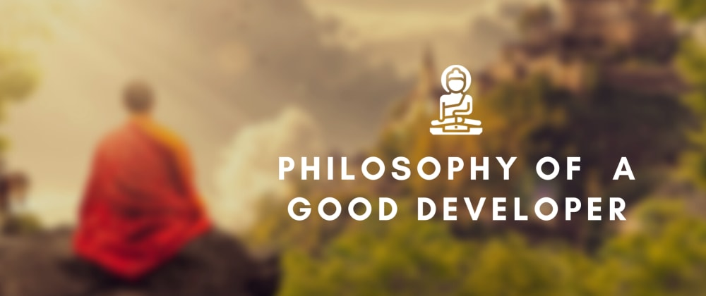Cover image for Philosophy of a Good Developer