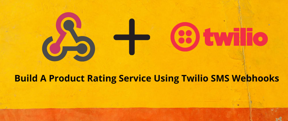 Cover image for Build A Product Rating Service Using Twilio SMS Webhooks