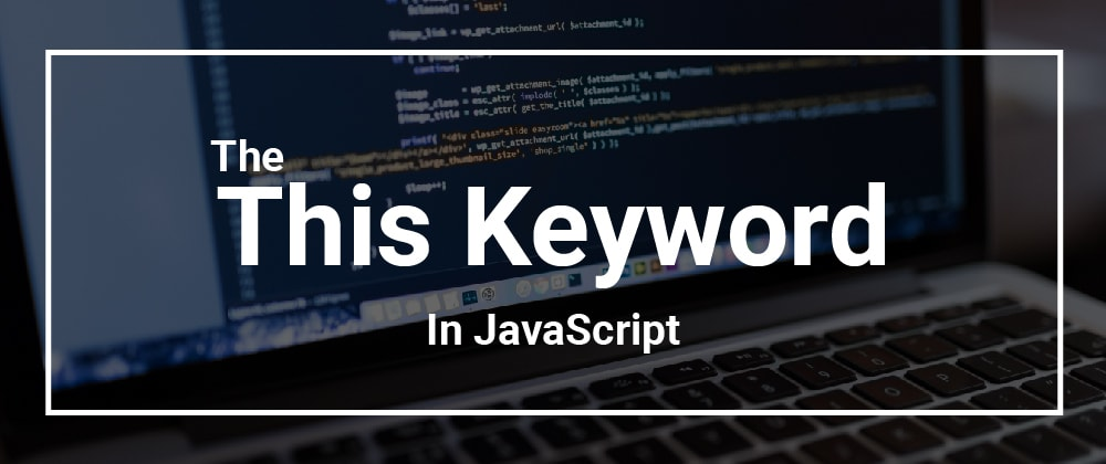 Cover image for The `this` Keyword in JavaScript