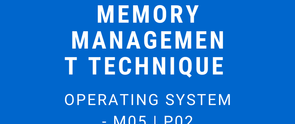 Cover image for Memory Management Techniques | Operating System - M05 P02