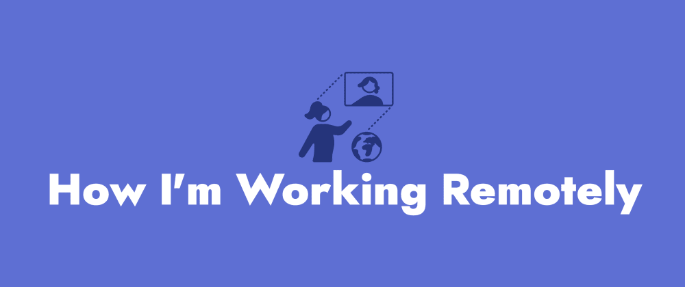 Cover image for How I'm Working Remotely