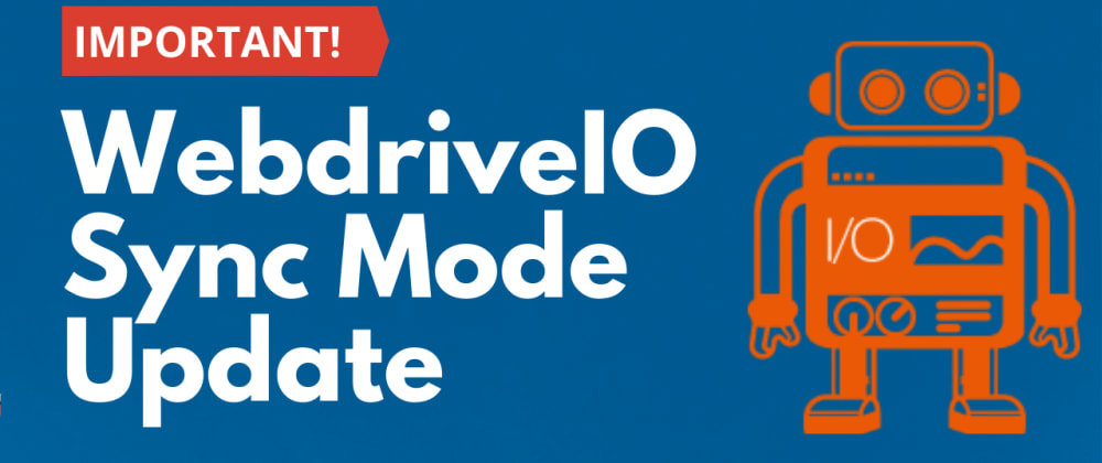 Cover image for WebdriverIO Important Sync mode Updates
