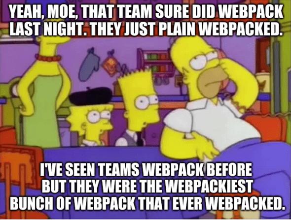 Yeah, Moe, that team sure did webpack last night. They just plain webpacked. I've seen teams webpack before but they were the webpackiest bunch of webpack that ever webpacked.
