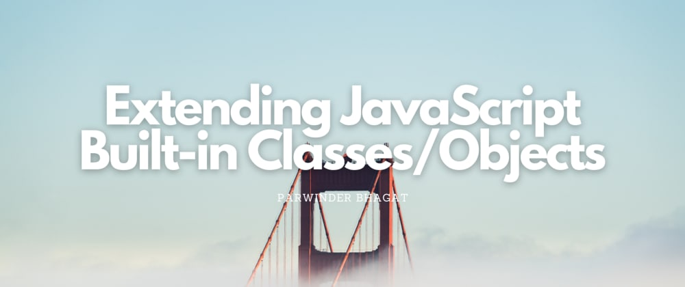 Cover image for Extending JavaScript Built-in Classes/Objects