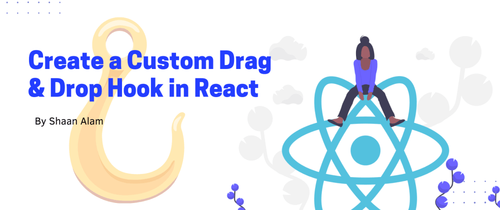 Cover image for How to create a Custom Drag & Drop Hook in React!🔥