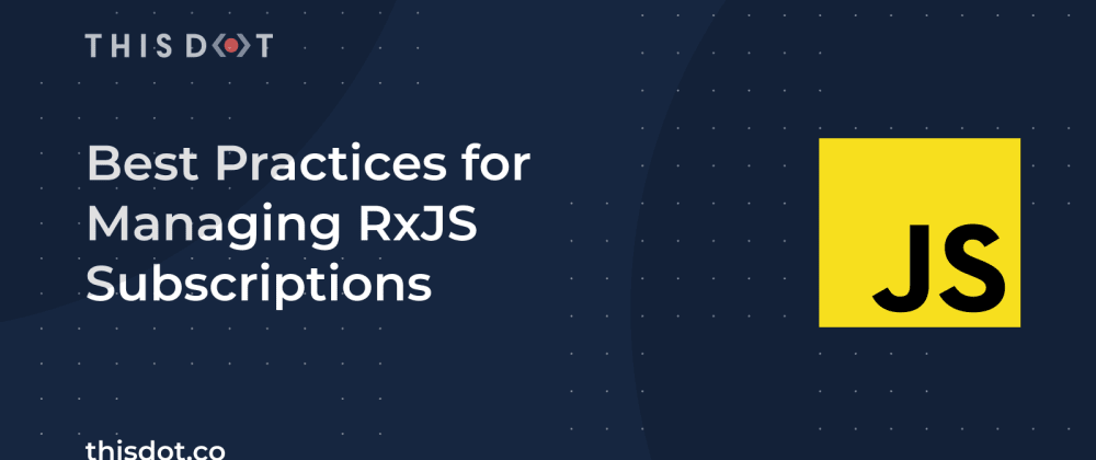 Cover image for Best Practices for Managing RxJS Subscriptions