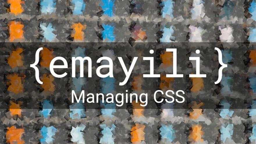 {emayili} Managing CSS