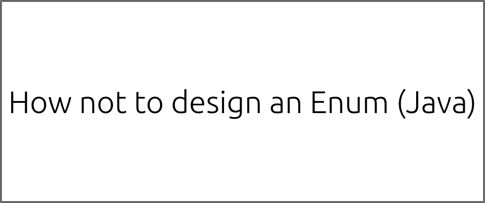 Cover image for How not to design an Enum (Java)