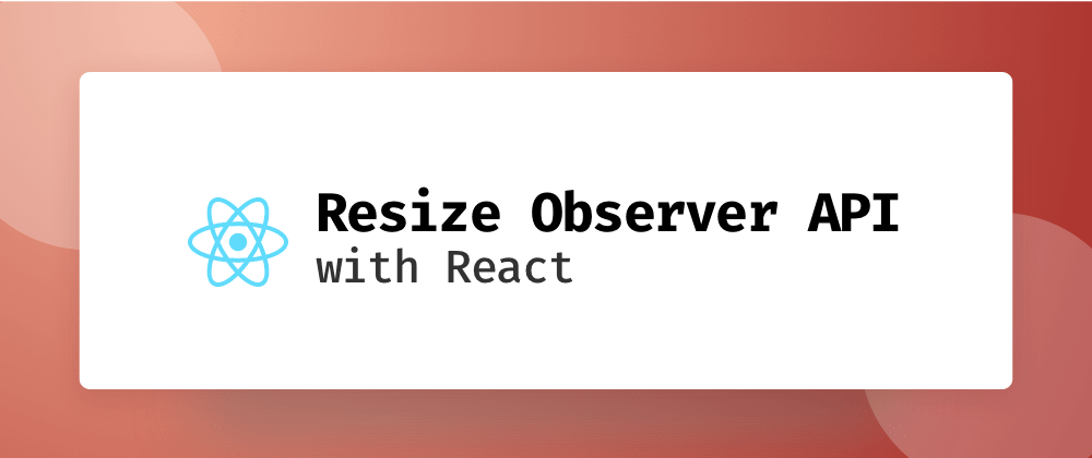 Cover image for Using the Resize Observer API with React
