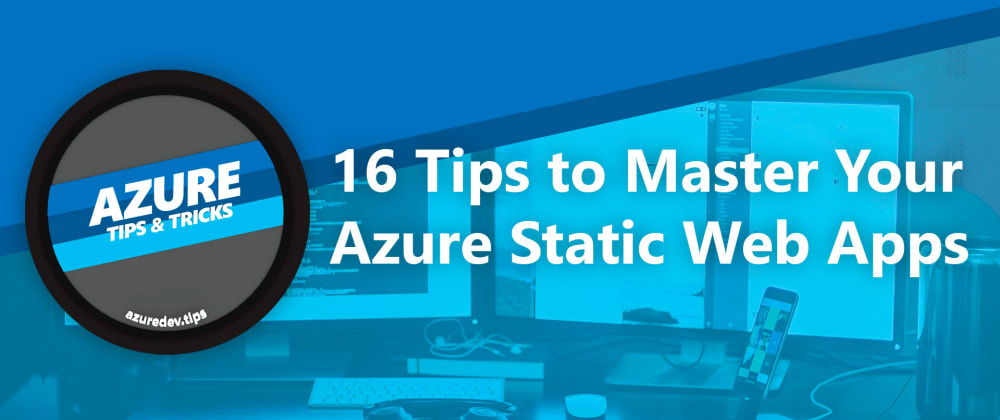 Cover image for 16 Tips to Master Your Azure Static Web Apps