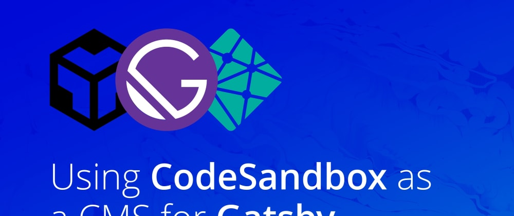 Cover image for Using CodeSandbox as a CMS and Live Preview for your Gatsby Blog