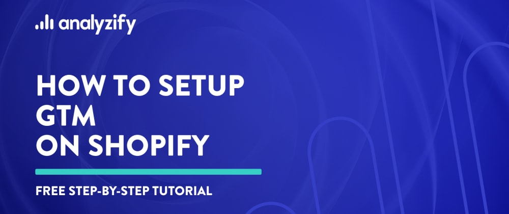 Cover image for How to set up Google Tag Manager on Shopify (2021 Tutorial)