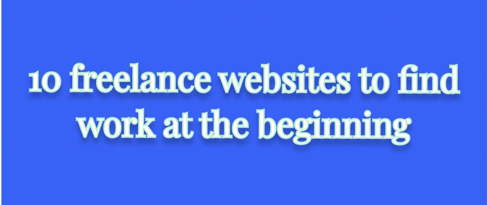 Cover image for 10 freelance websites to find work at the beginning