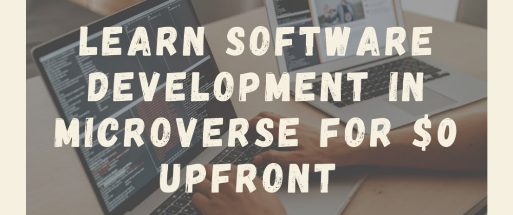 Cover image for LEARN SOFTWARE DEVELOPMENT FOR $0 UPFRONT IN MICROVERSE
