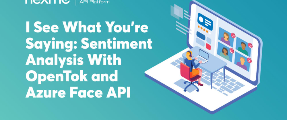 Cover image for I See What You're Saying: Sentiment Analysis With OpenTok and Azure Face API