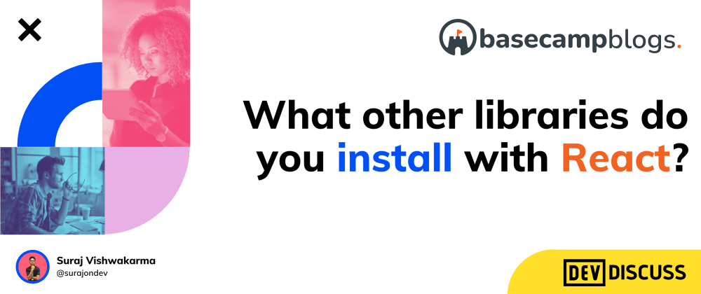 Cover image for What other libraries do you install with react?