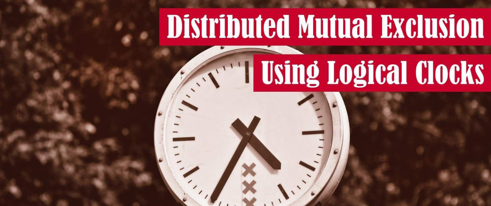 Cover image for Distributed Mutual Exclusion Using Logical Clocks