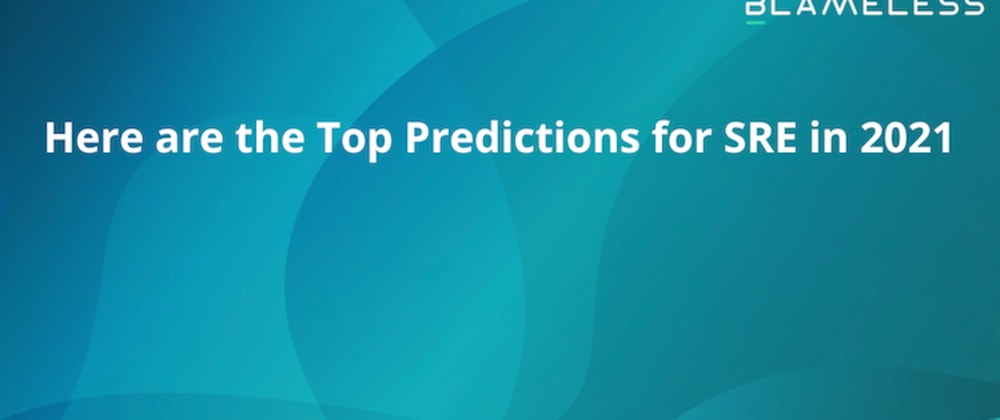 Cover image for Here are the Top Predictions for SRE in 2021