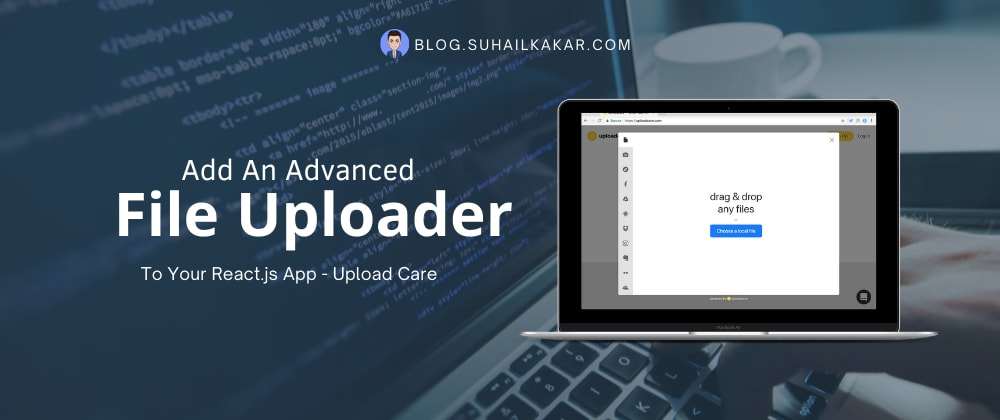 Cover image for Add An Advanced File Uploader To Your React.js App - Upload Care