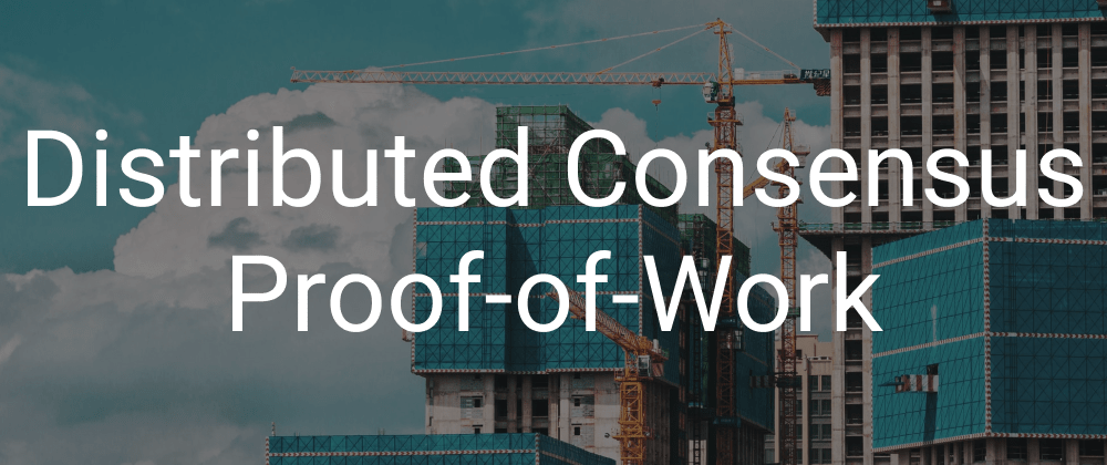 Cover image for Distributed Consensus - Proof-of-Work