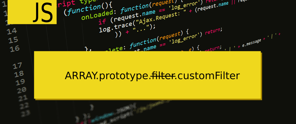 Cover image for Creating a custom Array.prototype.filter in javascript